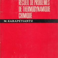 Karapetiantz, M. - RECUEIL DE PROBLEMES DE THERMODYNAMIQUE CHIMIQUE, ed. Mir, Alta editura, 1976