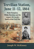 Trevilian Station, June 11-12, 1864: Wade Hampton, Philip Sheridan and the Largest All-Cavalry Battle of the Civil War