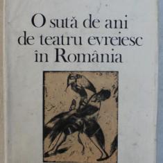 O SUTA DE ANI DE TEATRU EVREIESC IN ROMANIA de ISRAIL BERCOVICI , 1982 DEDICATIE*