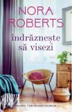 Indrazneste sa visezi - Nora Roberts