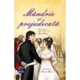 Mandrie si prejudecata. Adaptare dupa Jane Austen. Ilustratii de Simona Bursi