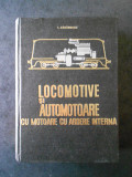 I. ZAGANESCU - LOCOMOTIVE SI AUTOMOTOARE CU MOTOARE CU ARDERE INTERNA