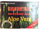 SECRETUL SUCCESULUI MEU : ALOE VERA de ADINA MARIA SECARA , MIHAI STOIAN
