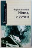 MIRUNA , O POVESTE de BOGDAN SUCEAVA , 2007 , DEDICATIE*