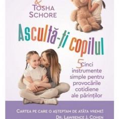 Asculta-ti copilul: cinci instrumente simple pentru a face fata provocarilor cotidiene ale parintilor