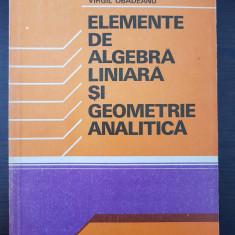 ELEMENTE DE ALGEBRA LINIARA SI GEOMETRIE ANALITICA - Obadeanu