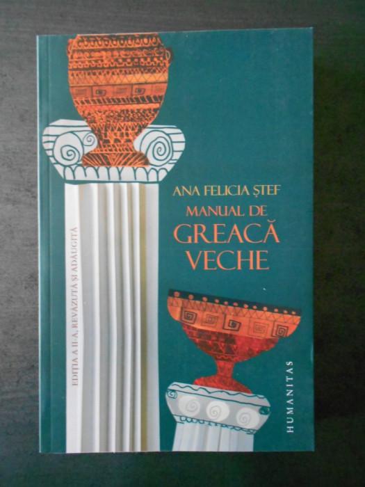 ANA FELICIA STEF - MANUAL DE GREACA VECHE  editia a 2-a, revizuita si adaugita