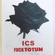 ICS FUCK TOTUM de ALEXANDRU TIEPAC , 2016 ,