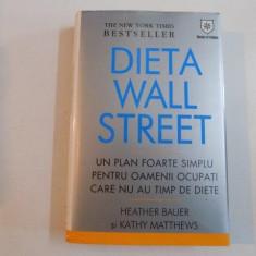 DIETA WALL STREET , UN PLAN FOARTE SIMPLU PENTRU OAMENII OCUPATI CARE NU AU TIMP DE DIETE de HEATHER BAUER SI KATHY MATTHEWS 2008
