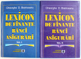 "LEXICON DE FINANTE , BANCI , ASIGURARI , VOL. I - II ( DE LA LITERA"" A "" PANA LA LITERA "" O "" ) de GHEORGHE D. BISTRICEANU , 2001"