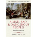 A Mad, Bad, and Dangerous People. England 1783-1846 - Boyd Hilton