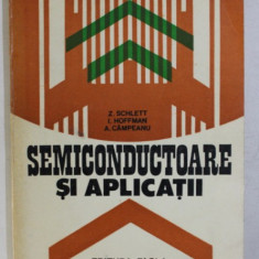 SEMICONDUCTOARE SI APLICATII de Z. SCHLETT si A. CAMPEANU , 1981