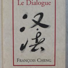 LE DIALOGUE par FRANCOIS CHENG , 2002