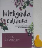 Inteligenta culinara Arta de a manca sanatos Peter Kaminsky