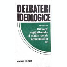 Dilemele capitalismului si controversele economistilor sai