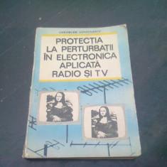 Protectia la perturbatii in electronica aplicata radio si tv - Gheorghe Sandulescu