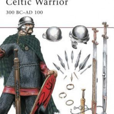 Celtic Warrior: 300 BC Ad 100