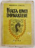 VIATA UNEI IMPARATESE de MAURICE COLLIS , EDITIE INTERBELICA