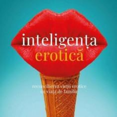 Inteligența erotică. Ediția a IV-a - Esther Perel