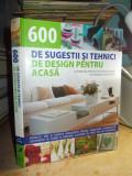 600 DE SUGESTII SI TEHNICI DE DESIGN PENTRU ACASA_MANUAL PRACTIC , 2008