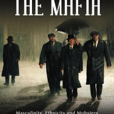 Screening the Mafia: Masculinity, Ethnicity and Mobsters from the Godfather to the Sopranos