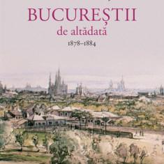 Bucurestii de altadata. 1878-1884, Vol. II Constantin Bacalbasa, Humanitas