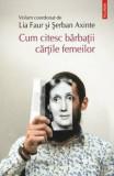 Cum citesc barbatii cartile femeilor/Lia Faur, Serban Axinte