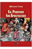 Eu, profesor, Ion Apostolescu - Mircea Pora