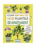 Cumpara ieftin Cum să nu îţi ucizi plantele de apartament