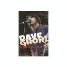 Dave Grohl: Nothing to Lose - Michael Heatley