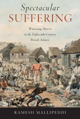 Spectacular Suffering: Witnessing Slavery in the Eighteenth-Century British Atlantic foto