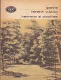 GOETHE - REINEKE VULPOIUL. HERMANN SI DOROTHEA ( BPT 942 )