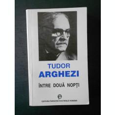 TUDOR ARGHEZI - INTRE DOUA NOPTI