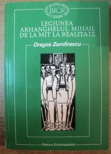 Dragos Zamfirescu LEGIUNEA ARHANGHELUL MIHAIL: DE LA MIT LA REALITATE