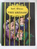 * TREI GRASANI - Iuri Olesa, ilustratii de Boris Kalausin, 1985, 175 p.
