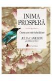 Inima prospera Crearea unei vieti indestulatoare, Julia Cameron