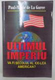 ULTIMUL IMPERIU , VA FI SECOLUL AL XXI-LEA AMERICAN? de PAUL MARIE DE LA GORCE , 1996