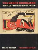 World Backwards: Russian Futurist Books 1912-16 -Susan P. Compton
