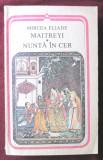 """""""MAITREYI * NUNTA IN CER"""", Mircea Eliade, 1986, Minerva"""