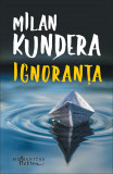 Ignoranta | Milan Kundera, Humanitas Fiction