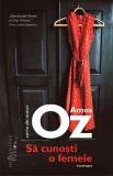 Sa cunosti o femeie | Amos Oz, Humanitas Fiction