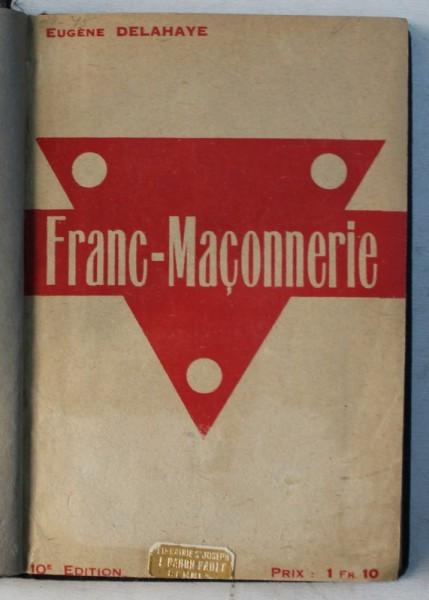 FRANC - MACONNERIE par EUGENE DELAHAYE , EDITIE INTERBELICA