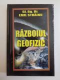 RAZBOIUL GEOFIZIC , TEHNICI DE MODIFICARE A MEDIULUI INCONJURATOR IN SCOPURI MILITARE de EMIL STRAINU , EDITIA A III A 2009