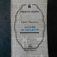 CAMIL PETRESCU - MAXIME SI REFLECTII (Colectia Cogito)