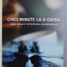 CINCI MINUTE LA O CAFEA - ESEU DESPRE INTIMITATEA POSTMODERNA de ION COSMOVICI , 2005