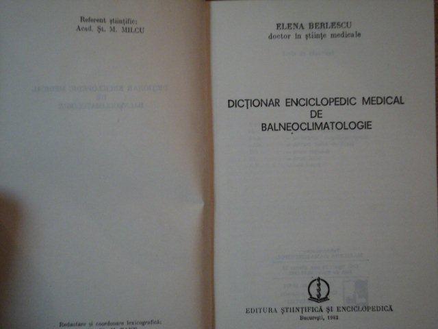 DICTIONAR ENCICLOPEDIC MEDICAL DE BALNEOCLIMATOLOGIE de ELENA BERLESCU , 1982