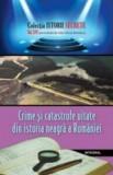 Crime si catastrofe uitate din istoria neagra a Romaniei/Dan Silviu Boerescu, Integral