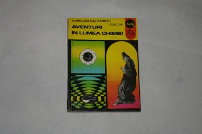 Aventuri in lumea chimiei - Aurelian Baltaretu - 1972 foto