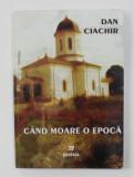 CAND MOARE O EPOCA de DAN CIACHIR , 2005