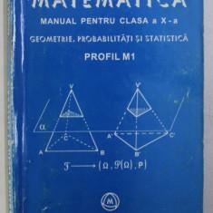 MATEMATICA . MANUAL PENTRU CLASA A X A . GEOMETRIE , PROBABILITATI SI STATISTICA . PROFIL M1 de MIRCEA GANGA , 2003